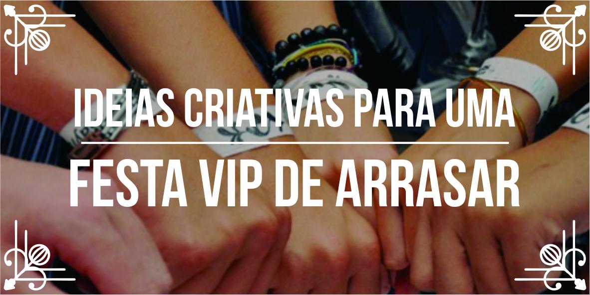 Ideias criativas para festa VIP