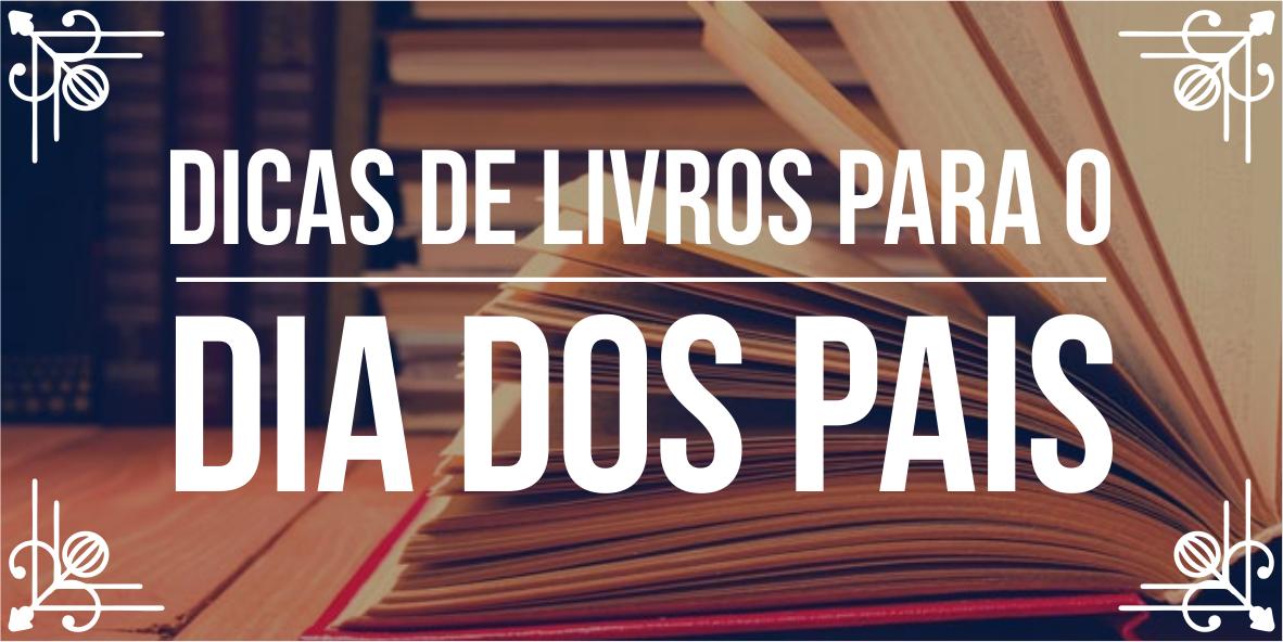 Dicas de livros para Dia dos Pais