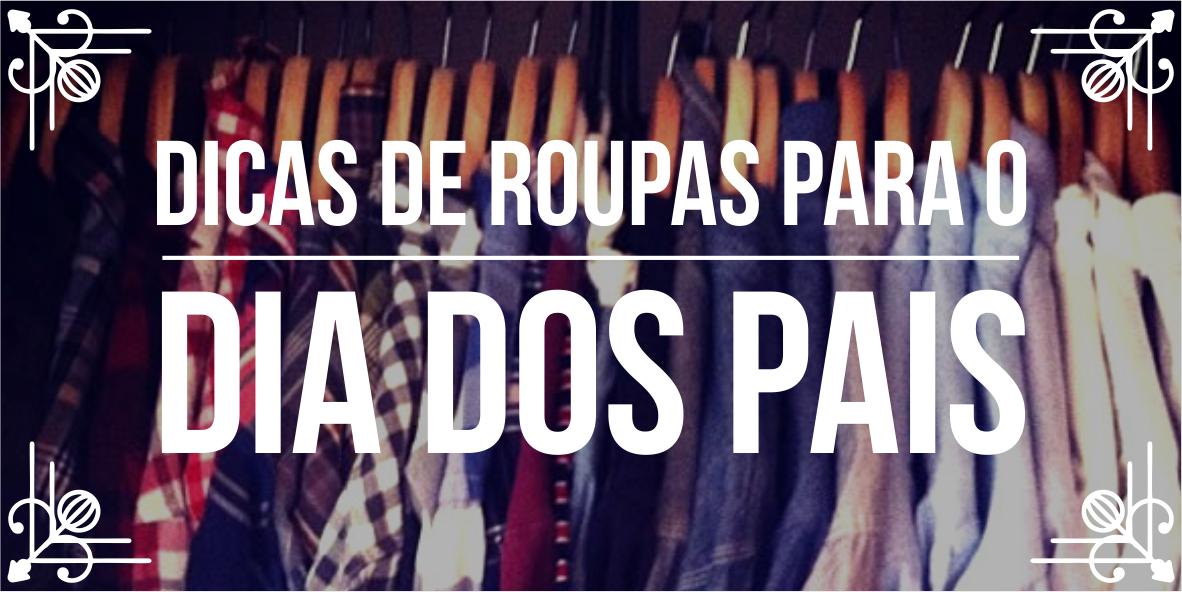 Dicas de roupas para Dia dos Pais
