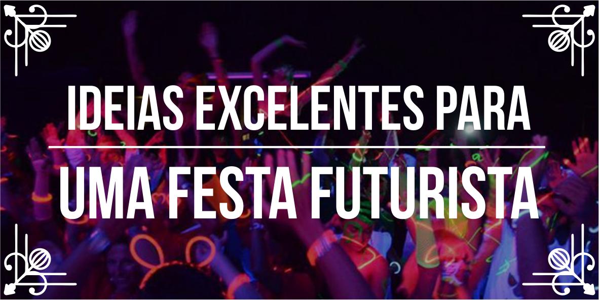Temas de eventos incríveis: festa futurista