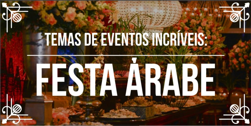 Temas de eventos incríveis: festa árabe