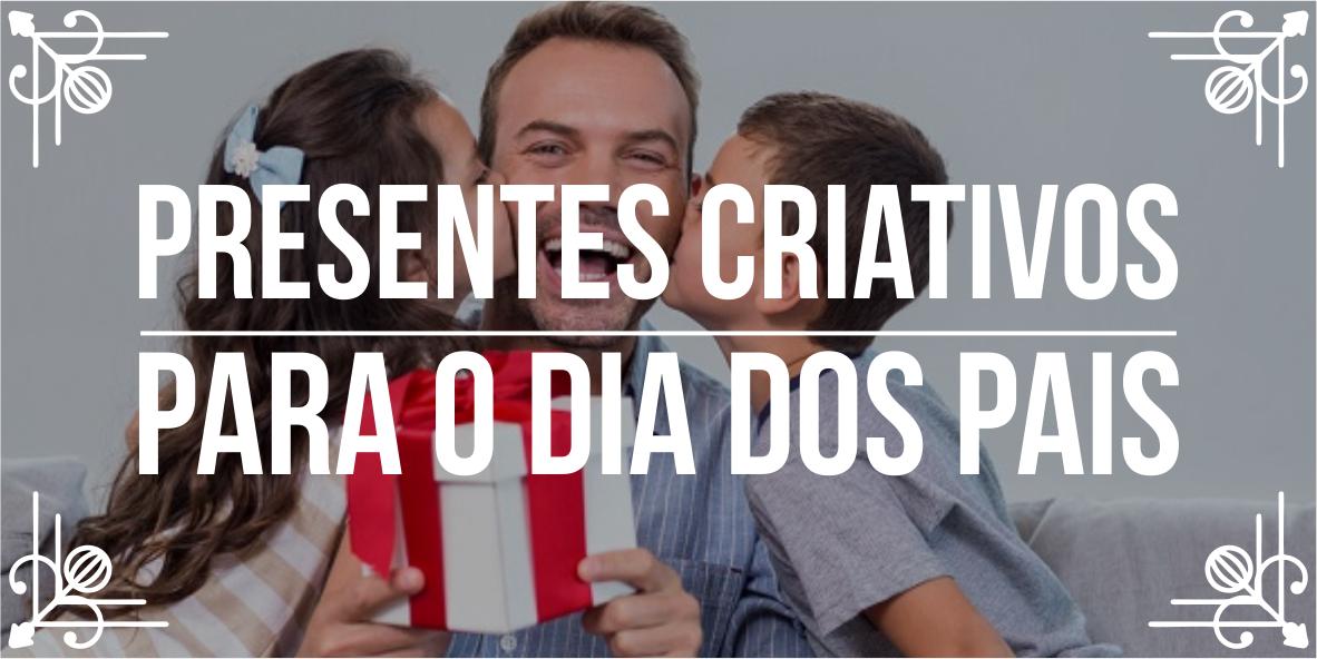 11 ideias de presentes criativos para dia dos pais