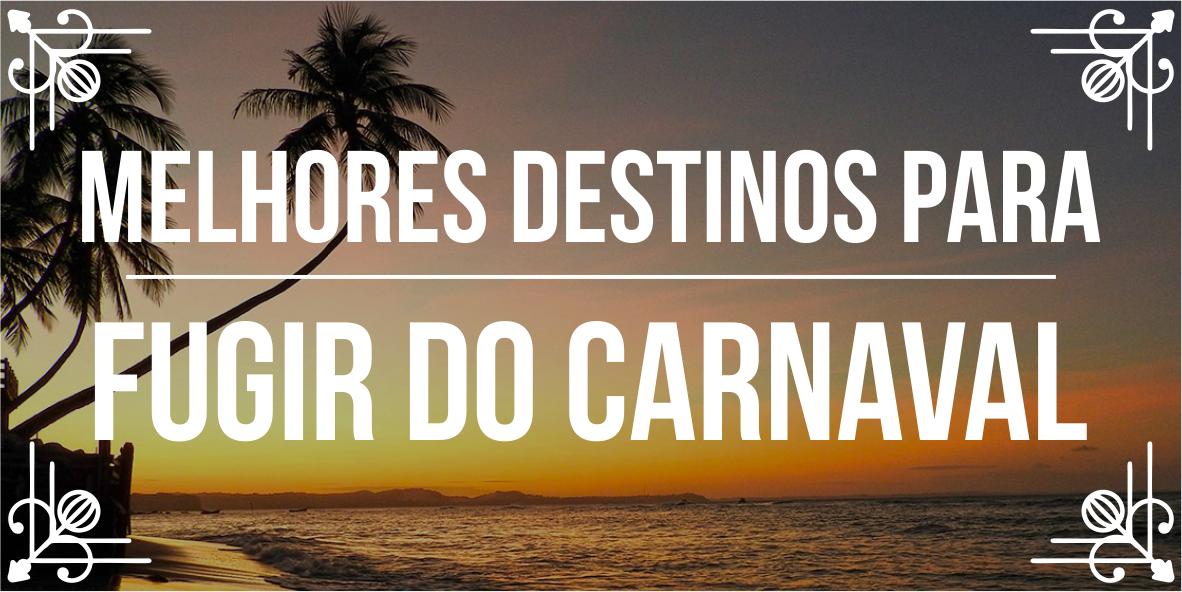 Melhores destinos para quem quer fugir do Carnaval