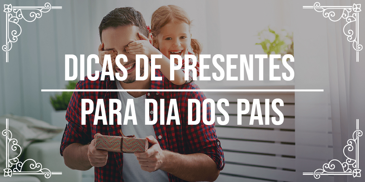 Dicas de presentes para Dia dos Pais