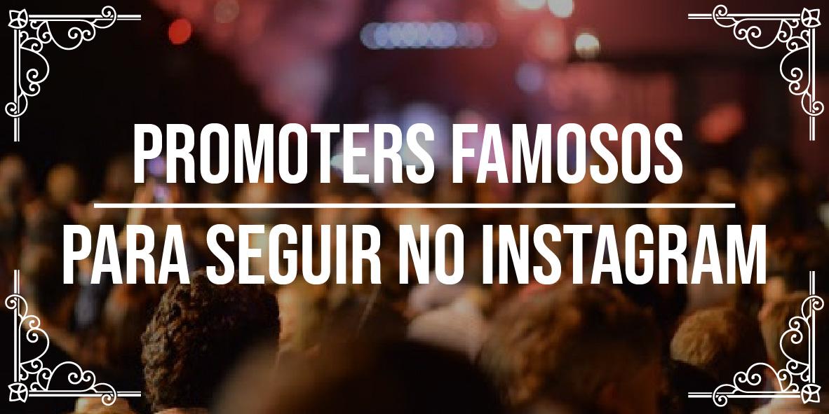 4 promoters famosos para seguir no Instagram