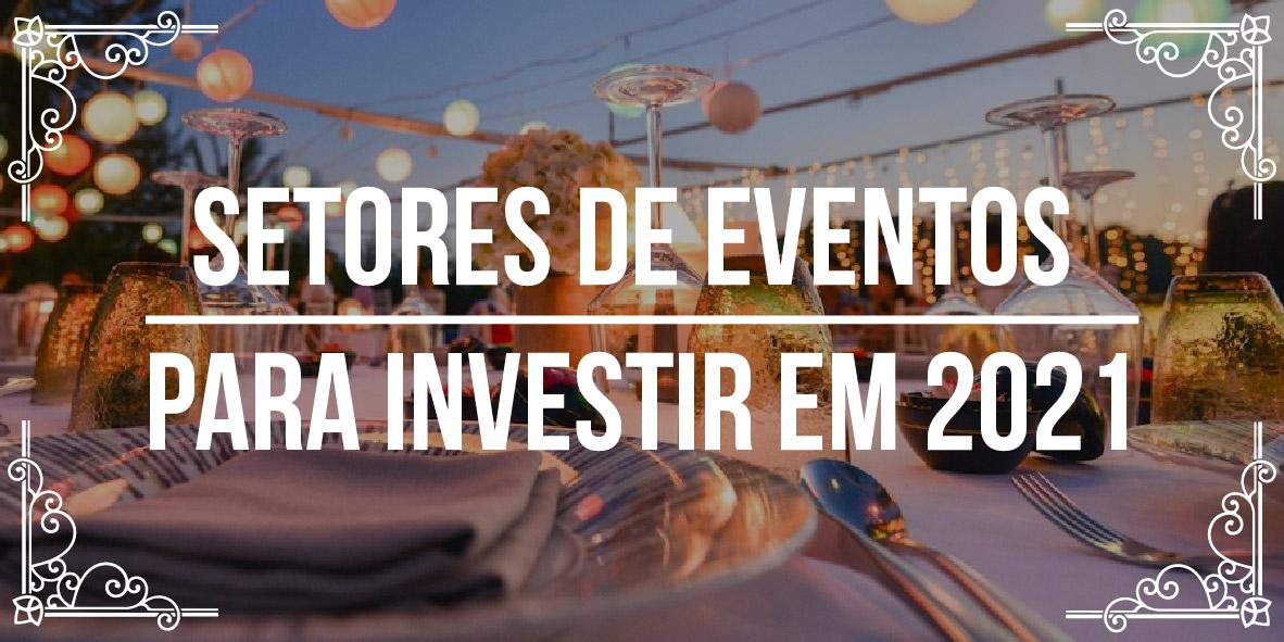 Setores de eventos para investir em 2021
