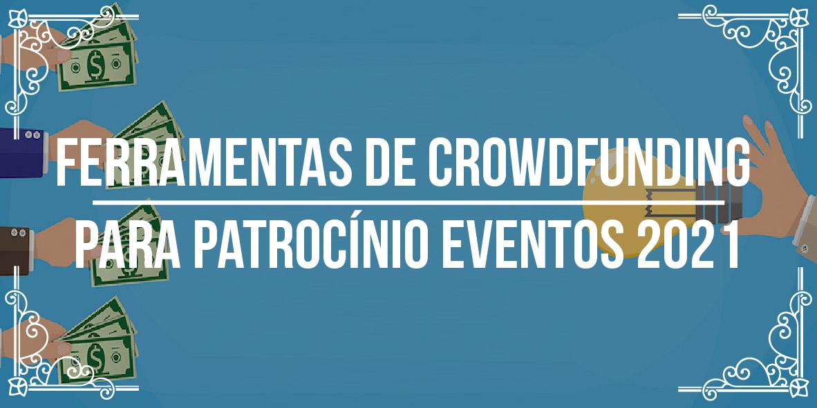 Ferramentas de crowdfunding para patrocínio eventos 2021