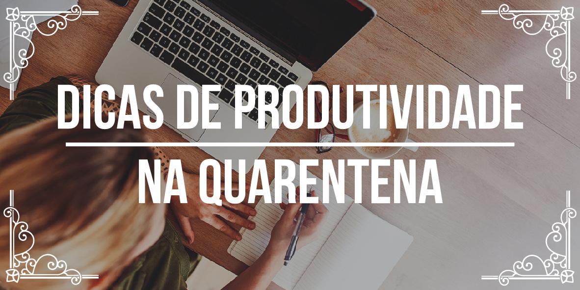 Dicas de produtividade na quarentena