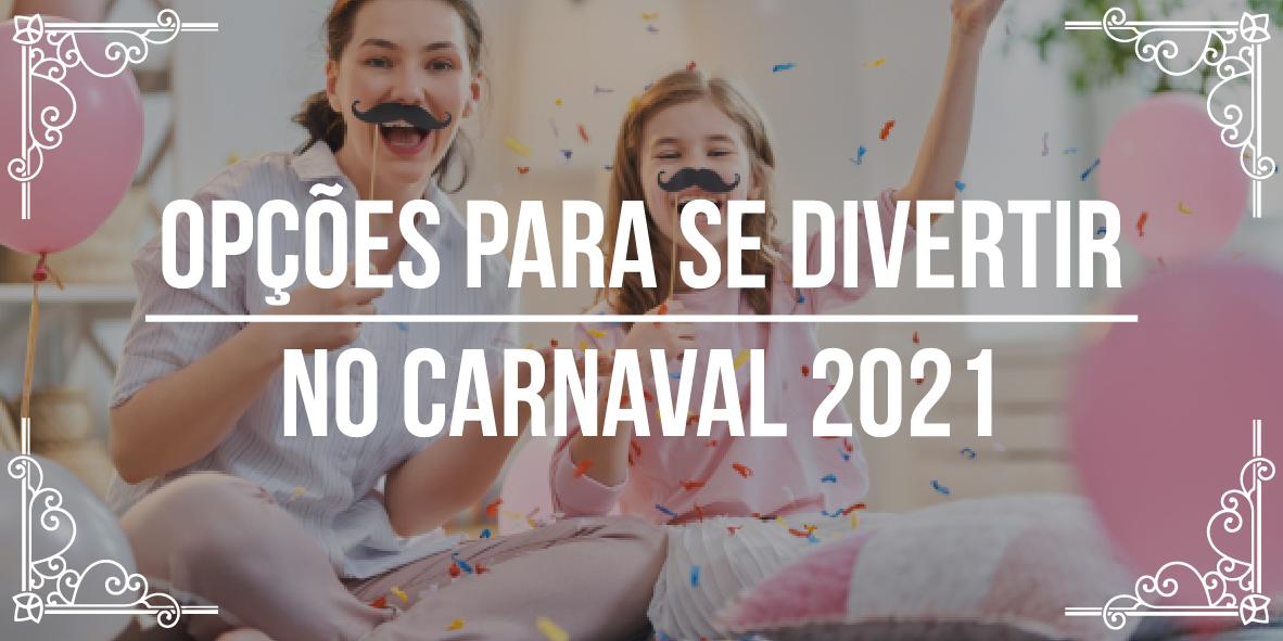 Opções para se divertir no Carnaval 2021