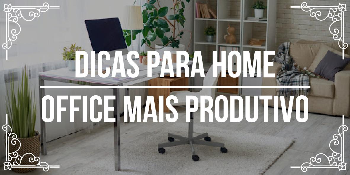Dicas para home office mais produtivo