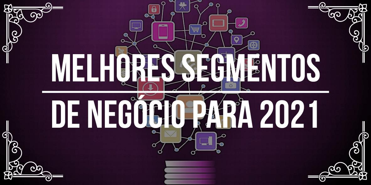 Melhores segmentos de negócio para 2021