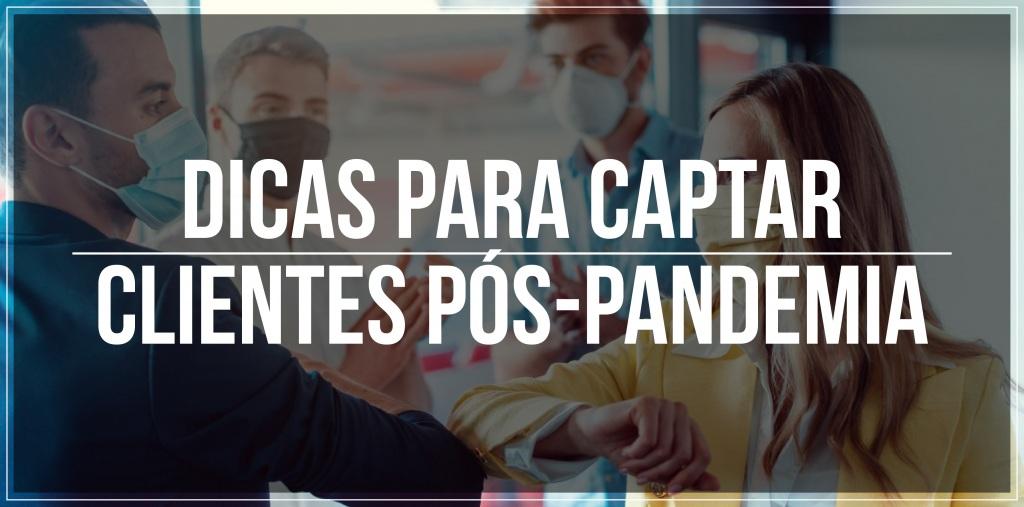 Dicas para captar clientes pós-pandemia