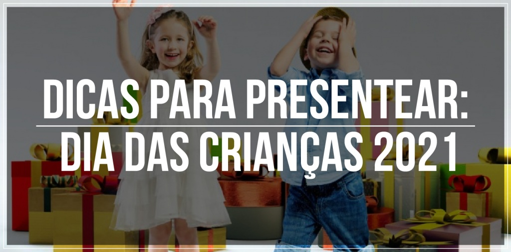 Dicas para presentear: Dia das crianças 2021