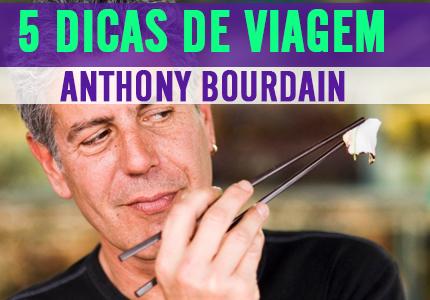 Dicas de Viagem com Anthony Bourdain